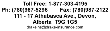 Toll Free: 1-877-303-4195 Ph: (780)987-5296        Fax: (780)987-2122 111 - 17 Athabasca Ave., Devon, Alberta  T9G 1G5 drakeins@drake-insurance.com